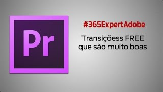 #345 - Premiere Pro - Transições FREE que são muito boas