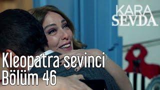 Kara Sevda 46. Bölüm - Kleopatra Sevinci