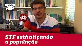 STF está atiçando a população revoltada e indignada | #RodrigoConstantino