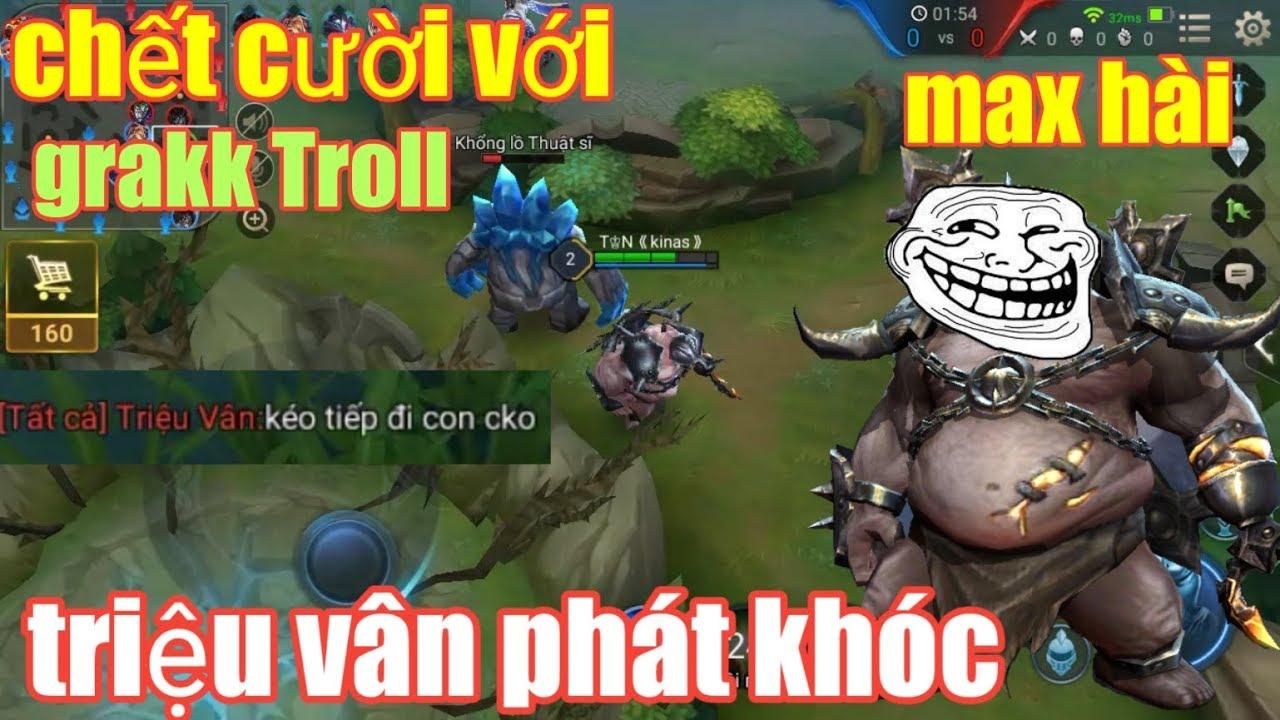 Liên Quân Mobile _ Chết Cười Với Thánh Grakk Bụng Bự Troll Triệu Vân Phát Khóc   Max Hài