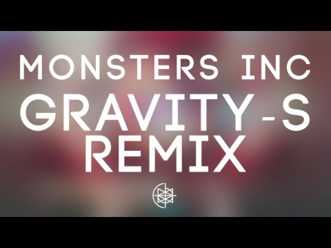 Monsters Inc (Gravity​-​S Remix)