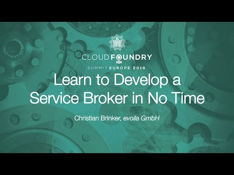 Learn to Develop a Service Broker in No Time by Christian Brinker, evoila GmbH
