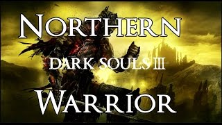 Dark Souls 3 - Northern Warrior (Strength Class) Gameplay