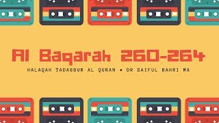 Halaqah Tadabbur Al Quran 44 (QS Al Baqarah 260 - 264). Dr Saiful Bahri, MA. 22 Syaban 1435