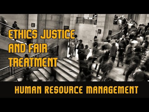 Ethics Justice and Fair Treatment l Human Resource Management