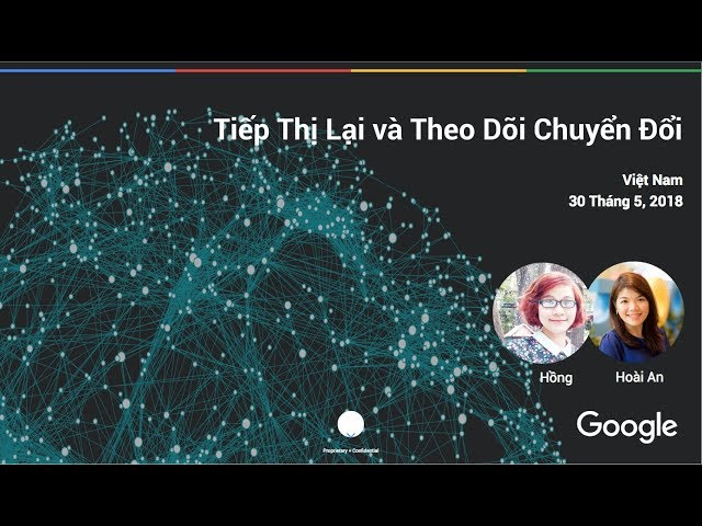 [Google Vietnam] Toạ Đàm AdWords | Hướng Dẫn Cài Đặt Thẻ Tiếp Thị Lại & Chuyển Đổi