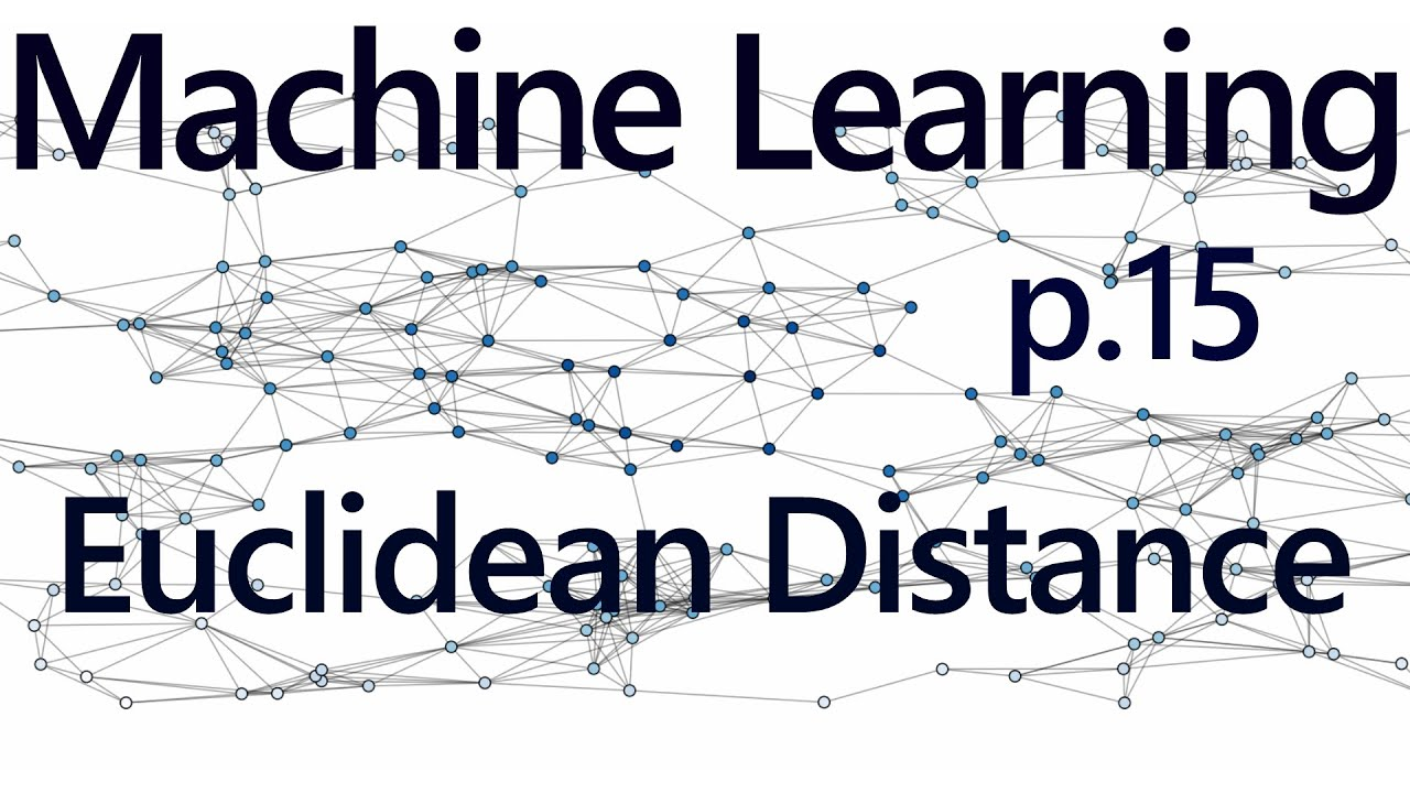 Euclidean Distance - Practical Machine Learning Tutorial with Python p 15