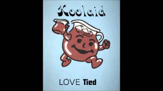 Koolaid- Love tied [audio]