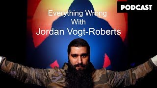 Everything Wrong with Jordan Vogt-Roberts | Podcast