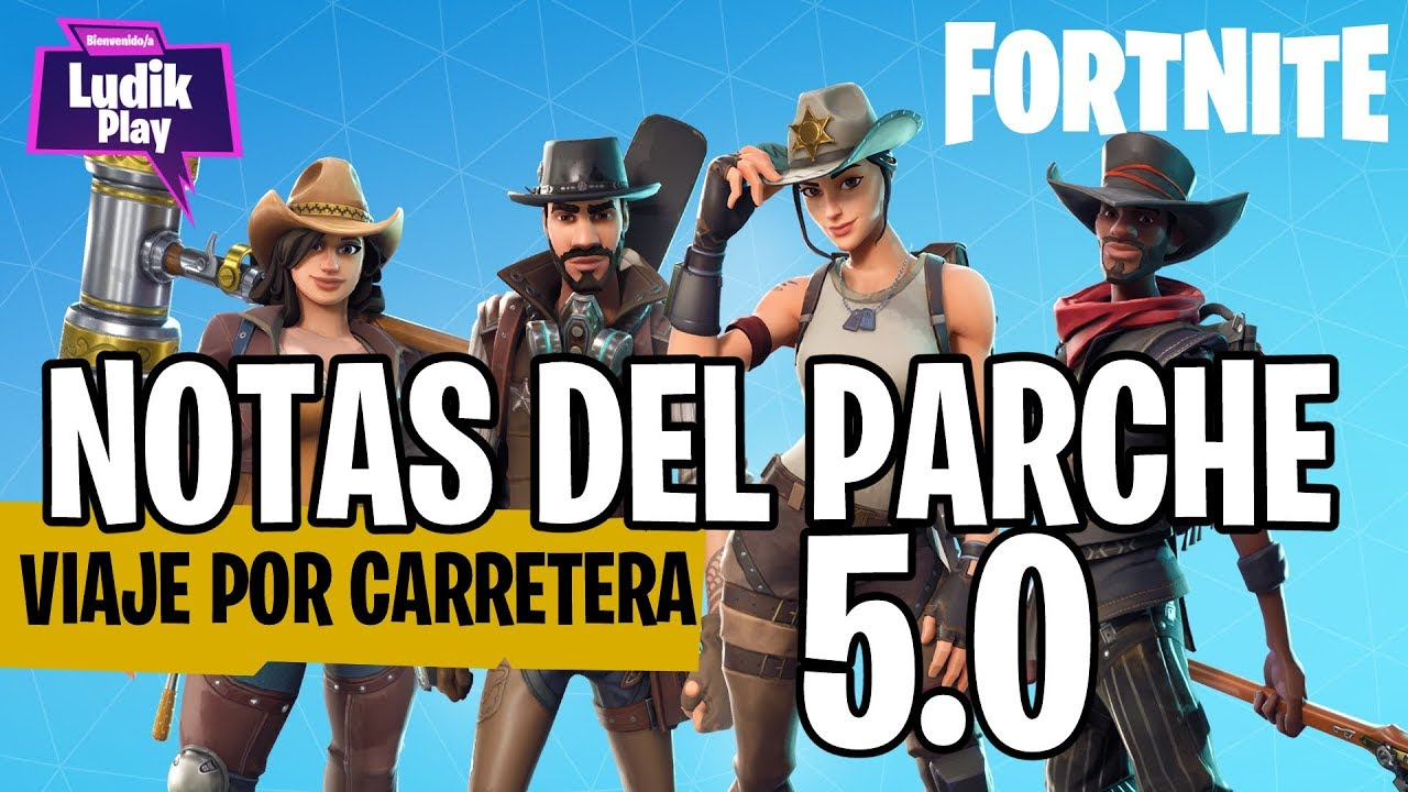 NOTAS DEL PARCHE 5.0 VIAJE POR CARRETERA   FORNITE SALVAR EL MUNDO   GUÍA ESPAÑOL