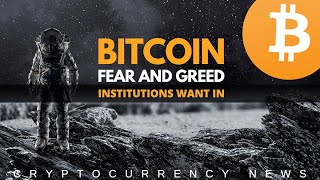 Bitcoin Fear and Greed | Institutions Want In | BTC NEWS