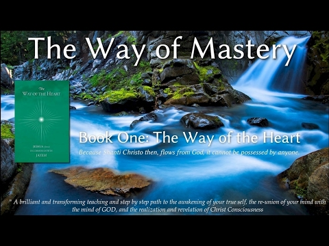 The Way of Mastery, Book 1: The Way of the Heart lesson 1