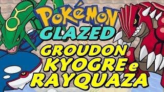 Pokémon Glazed (Detonado - Parte 66) - GROUDON, KYOGRE E RAYQUAZA