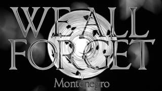 We All Forget - Montenegro (Read Description)