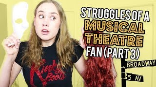 Struggles Of A Musical Theatre Fan (Part 3)