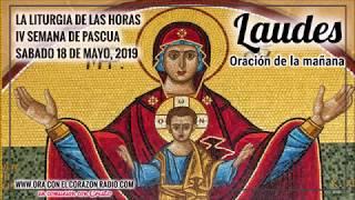LAUDES -ORACION DE LA MAÑANA– SABADO 18 DE MAYO, 2019 IV SEMANA DE PASCUA