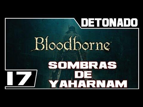 BLOODBORNE - Detonado - Parte #17 - [BOSS] SOMBRA DE YHARNAM - Dublado PT-BR
