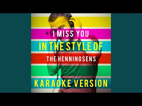 I Miss You (In The Style Of The Henningsens) (Karaoke Version)