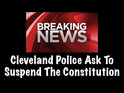 Cleveland Police Union President Asks Ohio Governnor To Suspend The Constitution