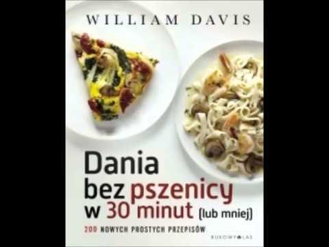 Dania Bez Pszenicy W 30 Minut Lub Mniej William Davis Demo Youtube