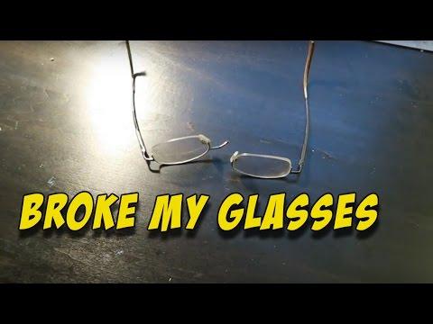 Broke My Glasses