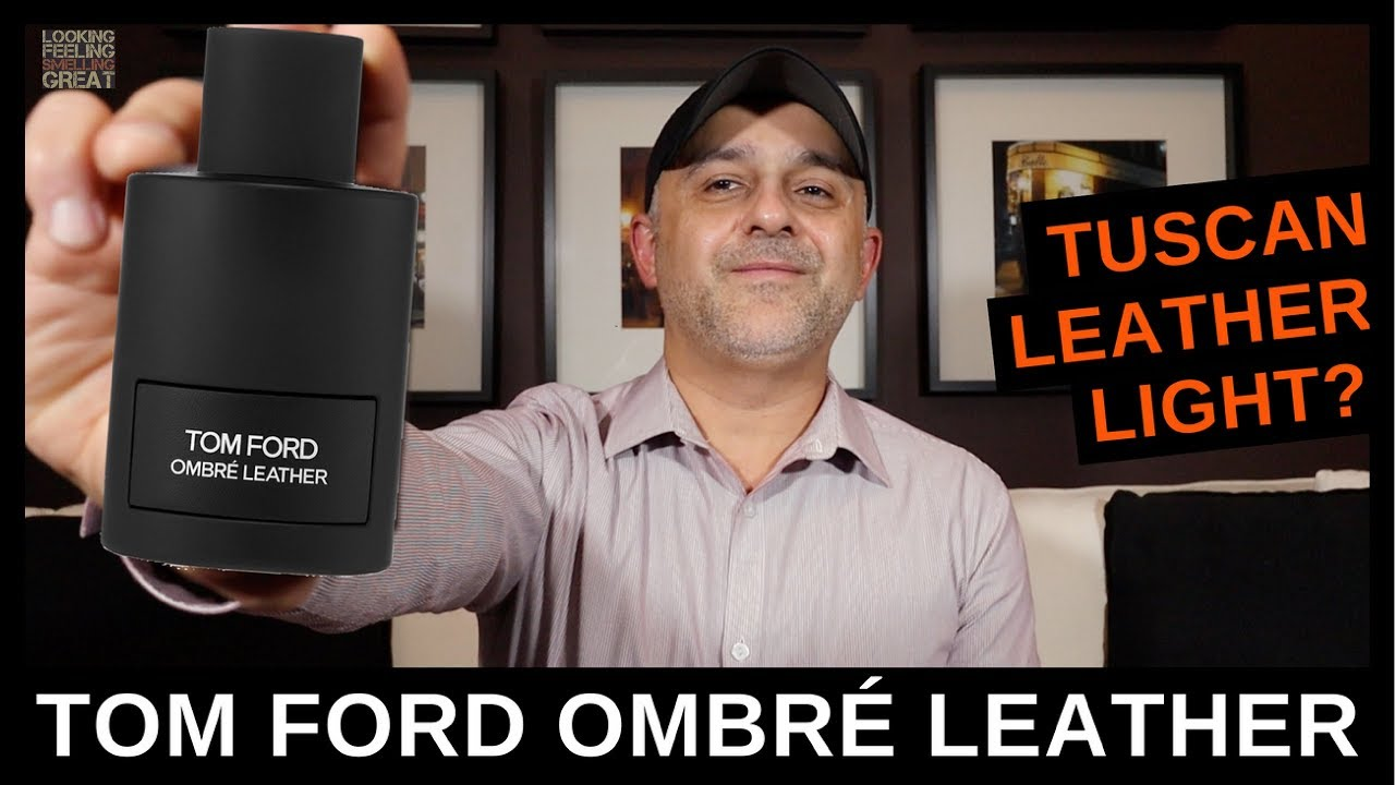 Tom Ford Ombré Leather Review Comparing To Tuscan Leather