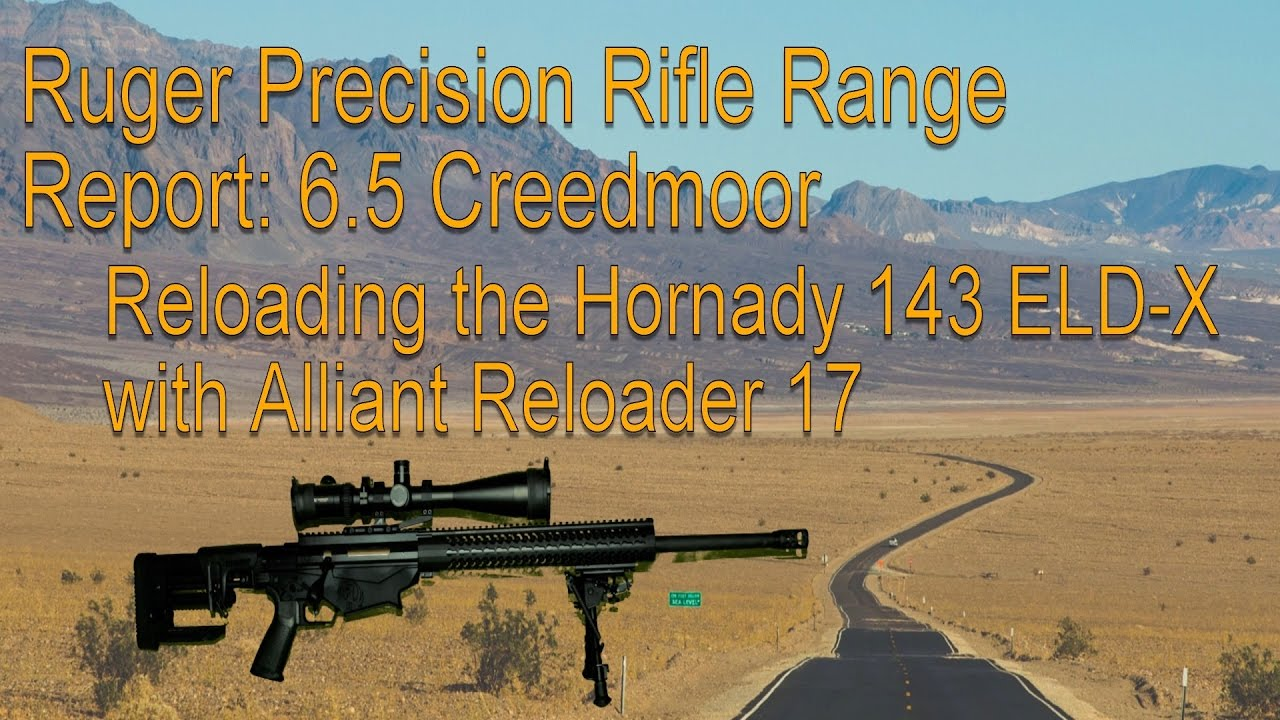 Hornady 143gr ELD-X loaded with Alliant Reloder 17 in Ruger Precision Rifle  in 6 5 Creedmoor