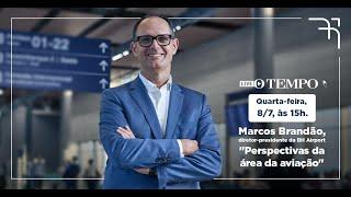 Live O TEMPO entrevista Marcos Brandão  Diretor presidente da BH Airport