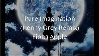 Fiona apple - pure imagination (kenny ...