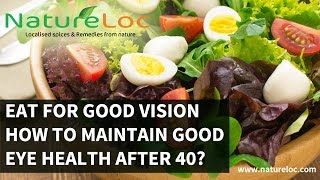 Eat For Good Vision – How to maintain good eye health after 40?