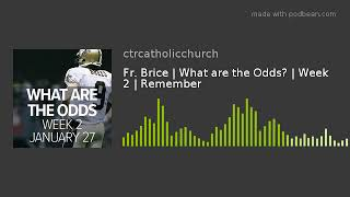 Fr. Brice | What are the Odds? | Week 2 | Remember