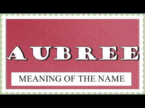 MEANING OF THE NAME AUBREE, FUN FACTS, HOROSCOPE