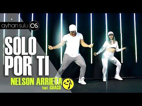 Zumba SOLO POR TI - NELSON ARRIETA ft. GUACO //  by A. SULU