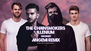 The Chainsmokers & Illenium feat. Lennon Stella - Takeaway (ANGEMI Remix) [SUPPORTED BY ALAN WALKER]