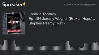 Ep. 184 Jeremy Wagner (Broken Hope) // Stephen Pearcy (Ratt)
