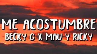 Play ME ACOSTUMBRÉ (feat. Mau y Ricky)