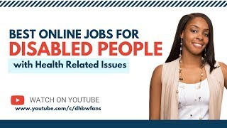 Best Online Jobs and Assistance for Disabled People with Health Problems