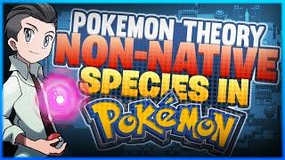 Pokemon Theory: Non-Native Species in Pokemon?