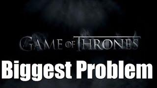 Game of Thrones' Biggest Problem