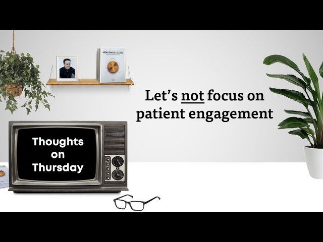 Let's not focus on patient engagement