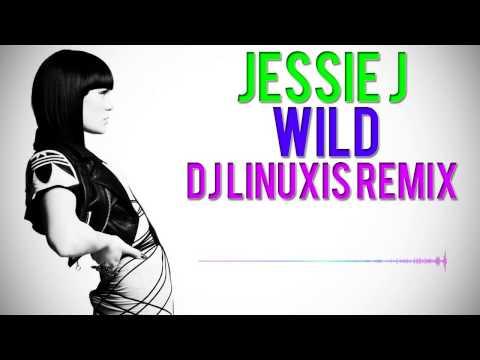 Jessie J   Wild DJ Linuxis Remix)
