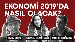 Önce Kim Düşer? - (Ekonomi 2019'da Nasıl Olacak?) |Duygu Demirdağ, Emin Çapa, Murat Sağman