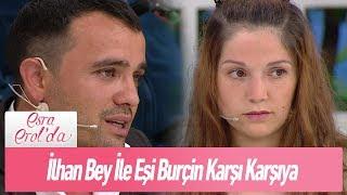 İlhan Bey ile eşi Burçin karşı karşıya - Esra Erol'da 24 Mayıs 2019