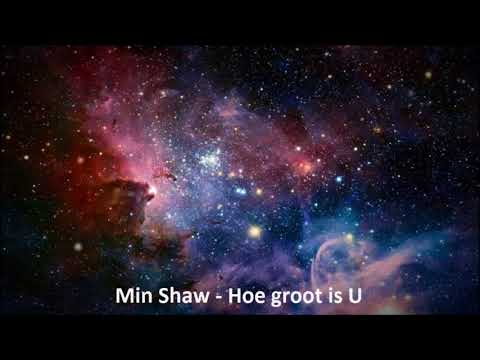 Min Shaw - Hoe groot is U