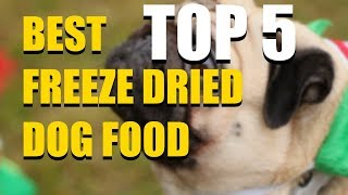 5 Best Freeze Dried Dog Food in 2018 that You SHOULD Buy Today!
