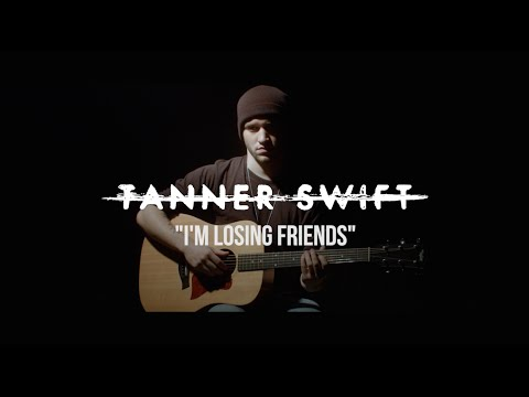 Tanner Swift - I'm Losing Friends (Official Music
