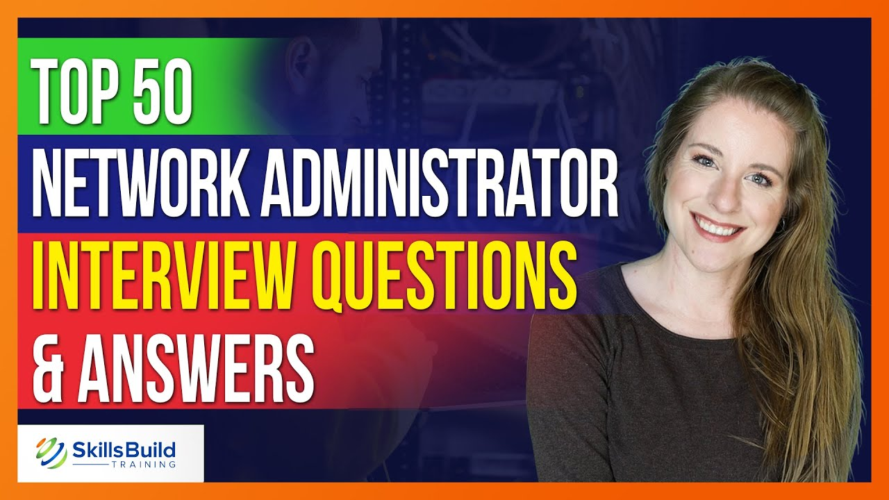 Top 50 Network Administrator Interview Questions and Answers