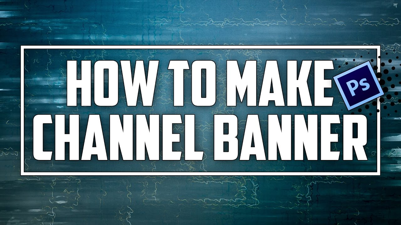 how to make youtube channel art photoshop