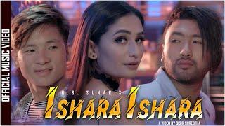 ISHARA ISHARA - Official Music Video - H.B. SUNAR  Ft.SHRISTI KHADKA/SISIR SHRESTHA