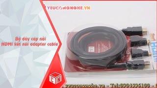 Bộ dây cáp nối HDMI kết nối adapter cable các loại giá rẻ